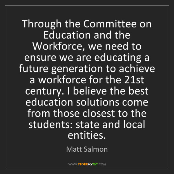 Matt Salmon: Through the Committee on Education and the Workforce,...