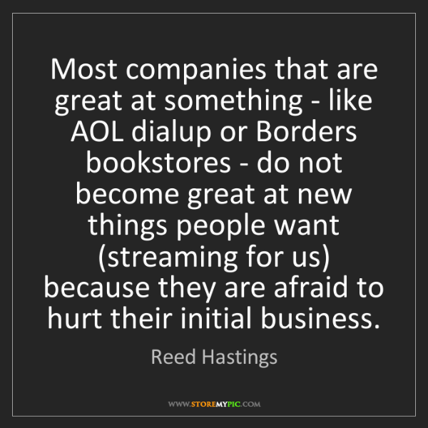 Reed Hastings: Most companies that are great at something - like AOL...