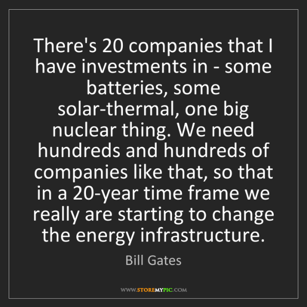 Bill Gates: There's 20 companies that I have investments in - some...