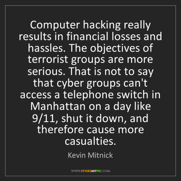 Kevin Mitnick: Computer hacking really results in financial losses and...