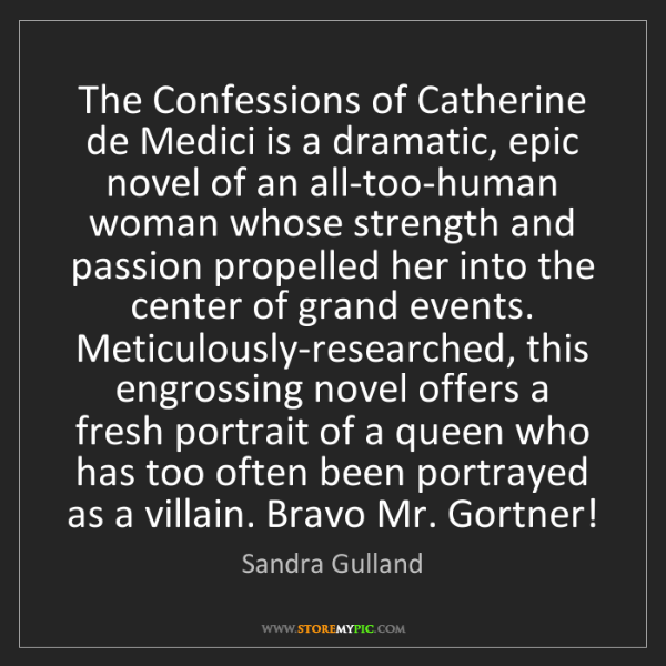 Sandra Gulland: The Confessions of Catherine de Medici is a dramatic,...