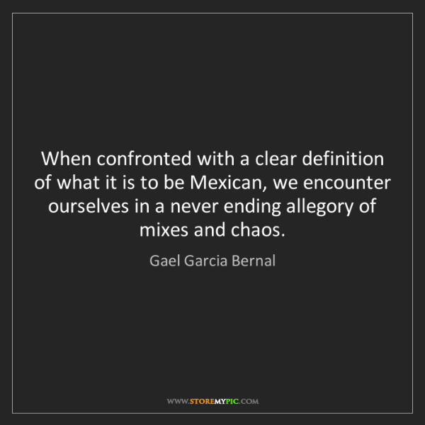 Gael Garcia Bernal: When confronted with a clear definition of what it is...