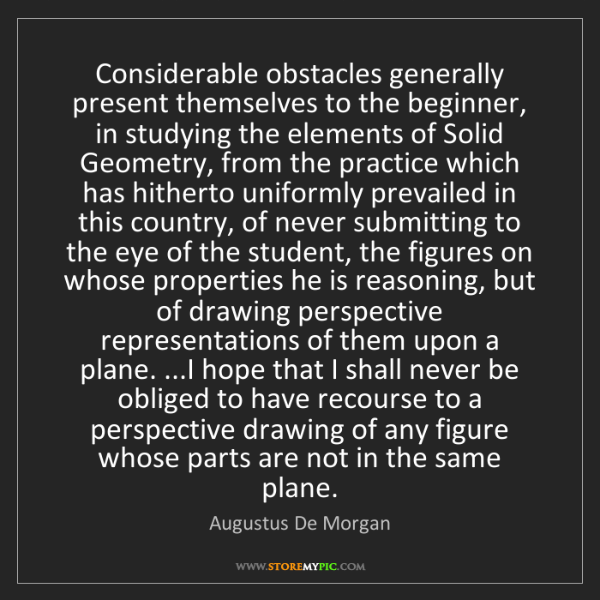Augustus De Morgan: Considerable obstacles generally present themselves to...