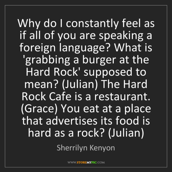 Sherrilyn Kenyon: Why do I constantly feel as if all of you are speaking...