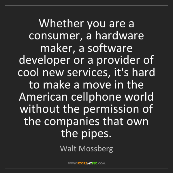 Walt Mossberg: Whether you are a consumer, a hardware maker, a software...