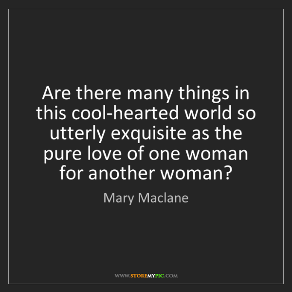 Mary Maclane: Are there many things in this cool-hearted world so utterly...