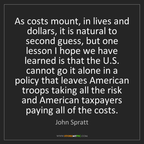John Spratt: As costs mount, in lives and dollars, it is natural to...