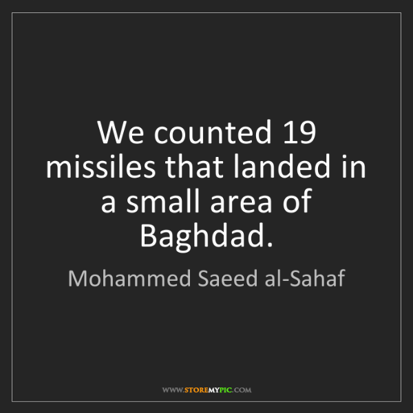 Mohammed Saeed al-Sahaf: We counted 19 missiles that landed in a small area of...