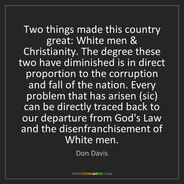 Don Davis: Two things made this country great: White men & Christianity....