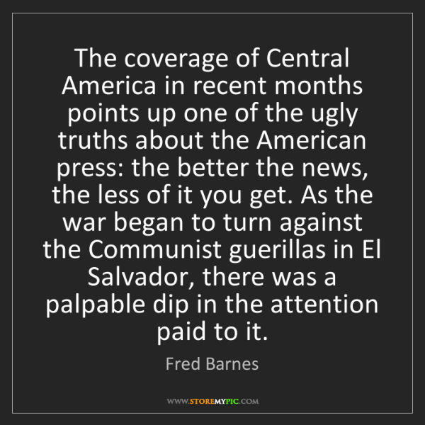 Fred Barnes: The coverage of Central America in recent months points...