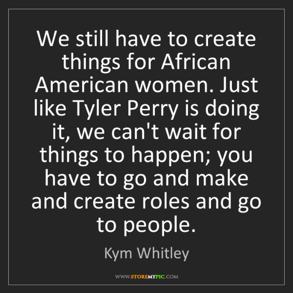 Kym Whitley: We still have to create things for African American women....