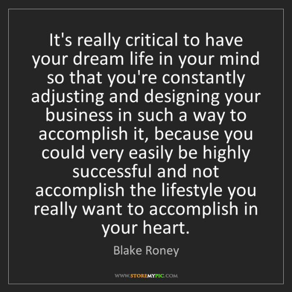 Blake Roney: It's really critical to have your dream life in your...