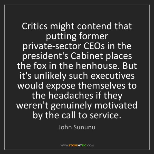 John Sununu: Critics might contend that putting former private-sector...