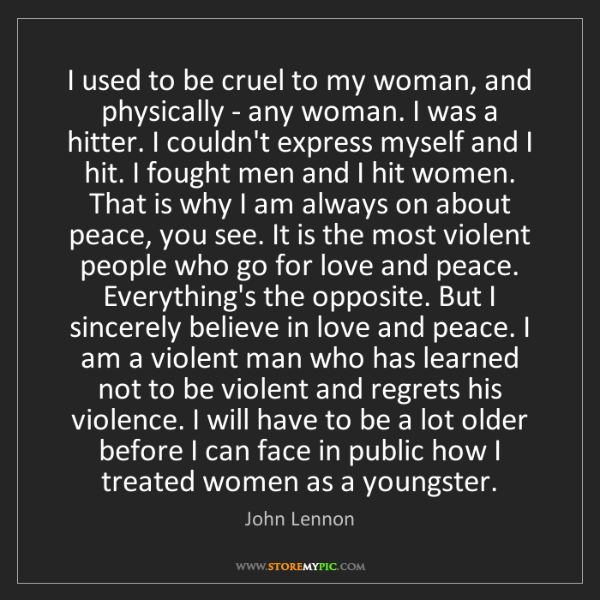 John Lennon: I used to be cruel to my woman, and physically - any...