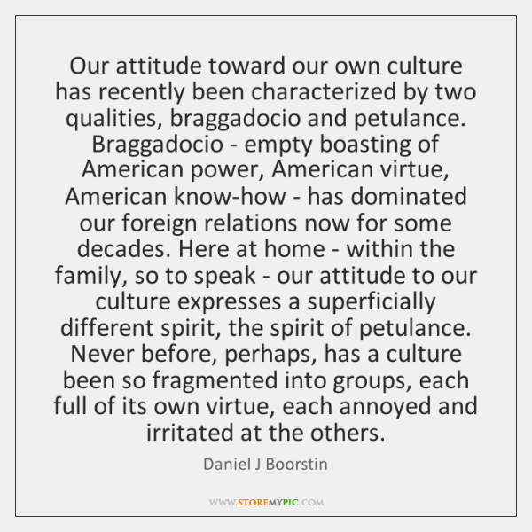 Our attitude toward our own culture has recently been characterized by two ...