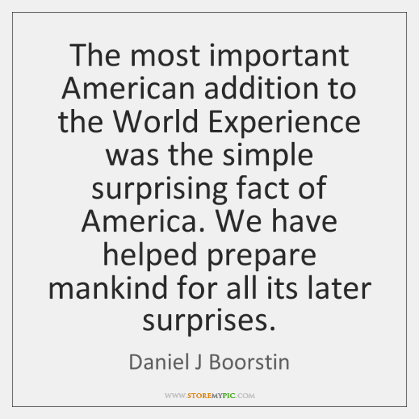 The most important American addition to the World Experience was the simple ...