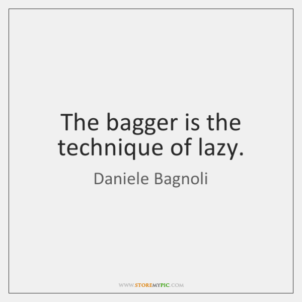 The bagger is the technique of lazy.
