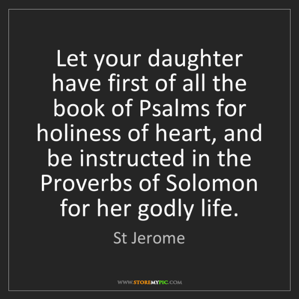 St Jerome: Let your daughter have first of all the book of Psalms...