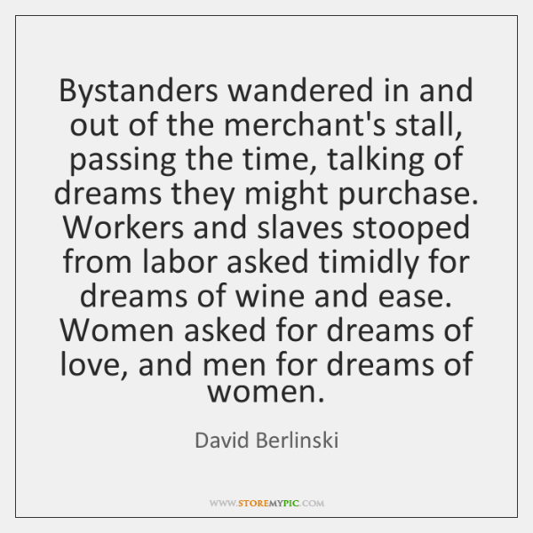 Bystanders wandered in and out of the merchant's stall, passing the time, ...