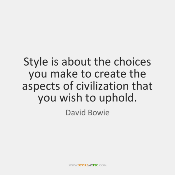 Style is about the choices you make to create the aspects of ...
