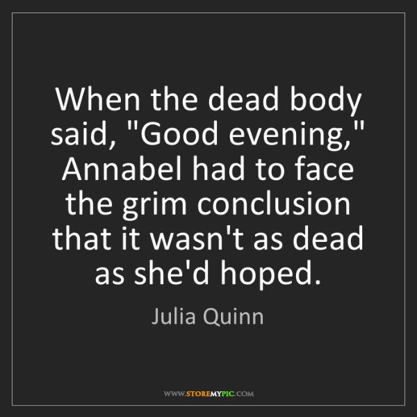 """Julia Quinn: When the dead body said, """"Good evening,"""" Annabel had..."""