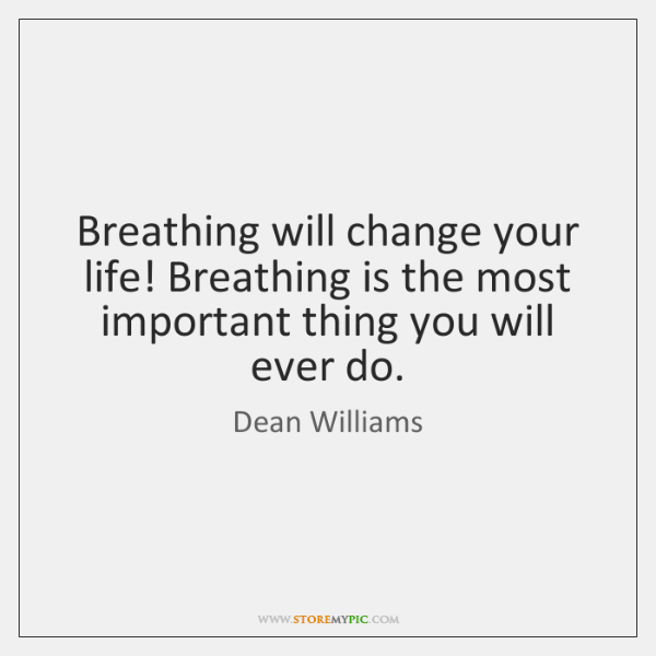 Breathing will change your life! Breathing is the most important thing you ...