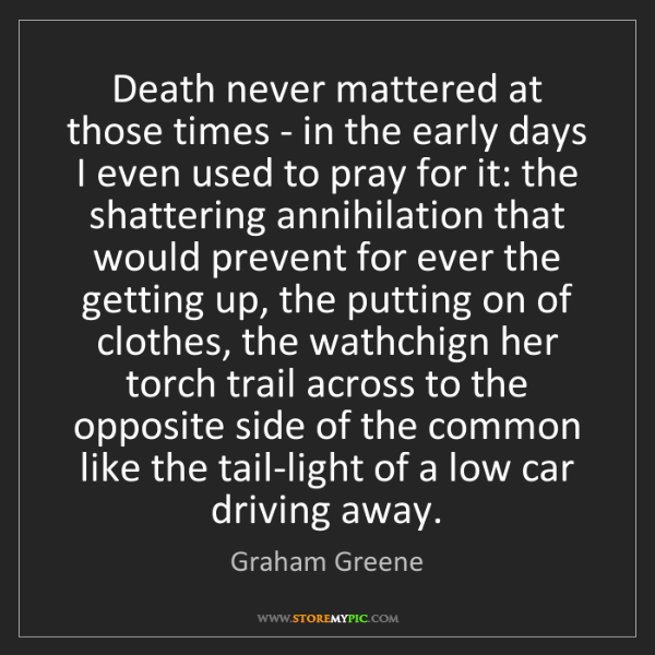 Graham Greene: Death never mattered at those times - in the early days...