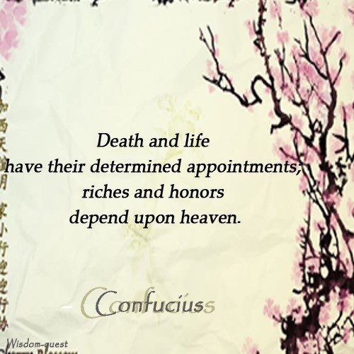 Death and life have their determined appointments riches and honors depend upon heaven