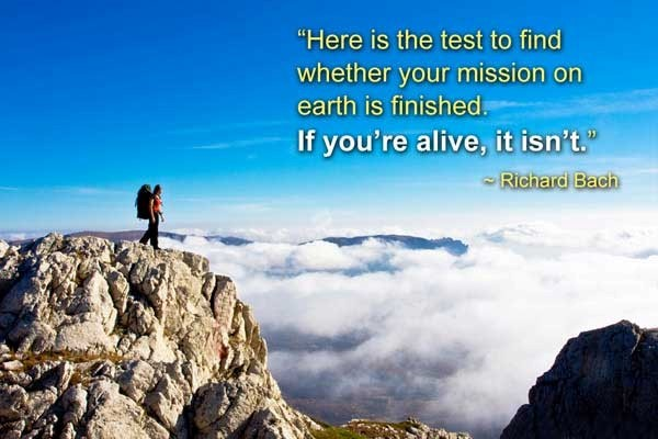 Here is the test to find whether your mission on earth is finished if youre alive it isn