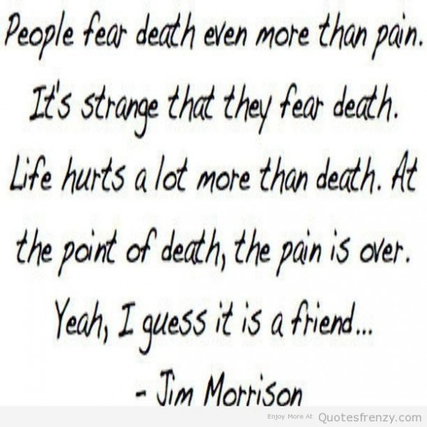 People fear death even more than pain its strange that they fear death