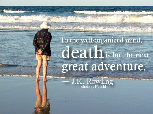To the well organized mind death is but the next great adventure jk rowling