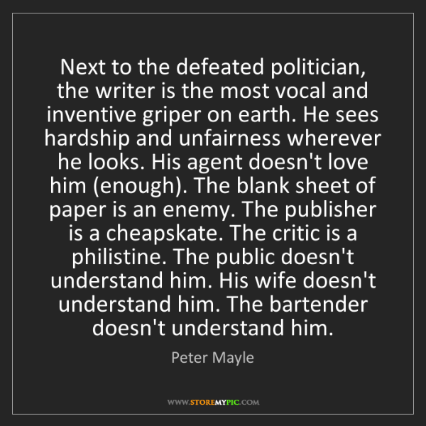 Peter Mayle: Next to the defeated politician, the writer is the most...