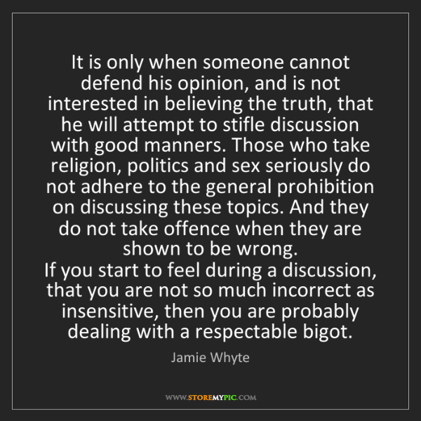 Jamie Whyte: It is only when someone cannot defend his opinion, and...