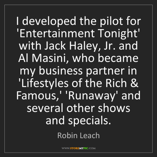 Robin Leach: I developed the pilot for 'Entertainment Tonight' with...