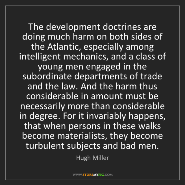 Hugh Miller: The development doctrines are doing much harm on both...