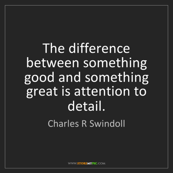 Charles R Swindoll: The difference between something good and something great...
