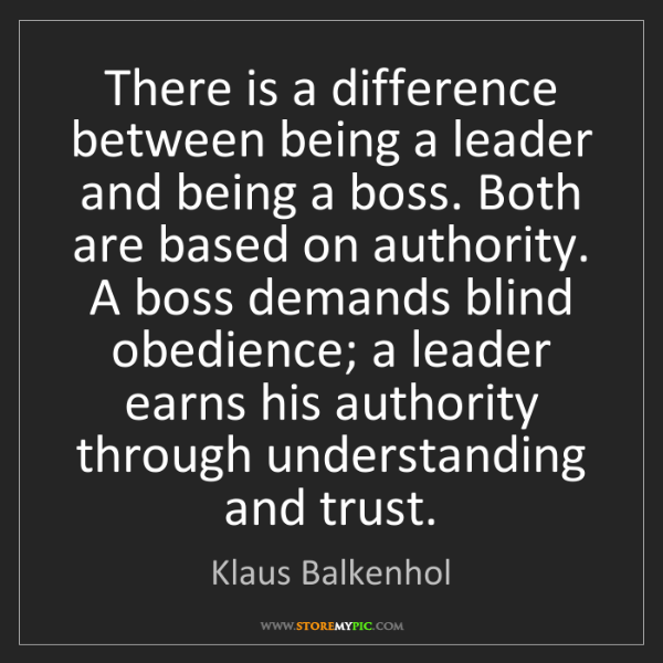 Klaus Balkenhol: There is a difference between being a leader and being...