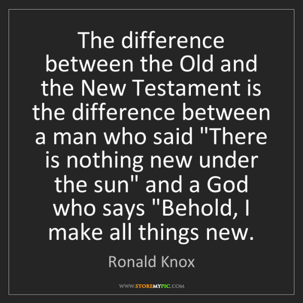 Ronald Knox: The difference between the Old and the New Testament...