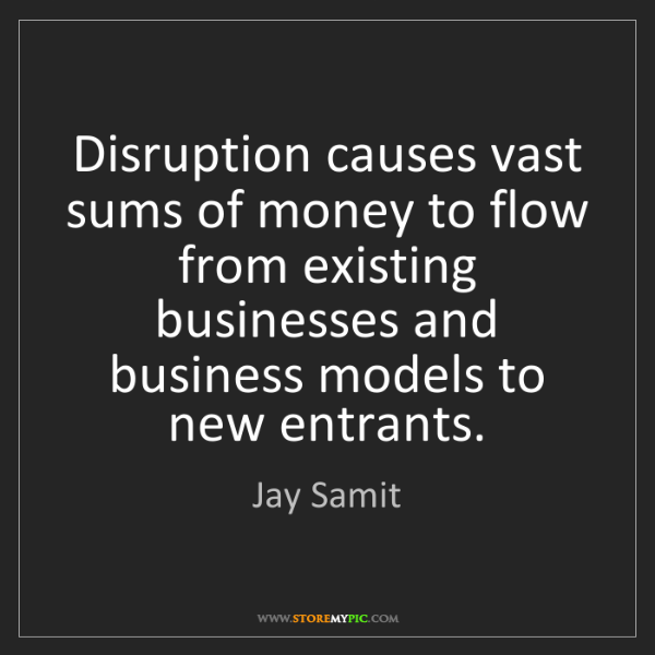 Jay Samit: Disruption causes vast sums of money to flow from existing...