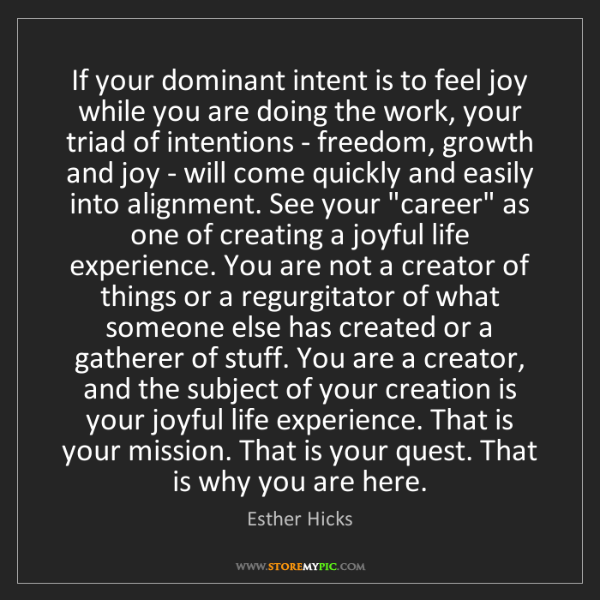 Esther Hicks: If your dominant intent is to feel joy while you are...