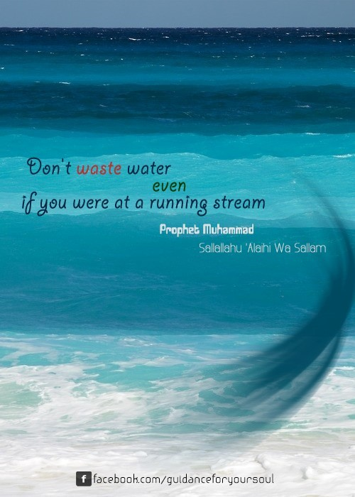 Dont waste water even if you were at a running stream