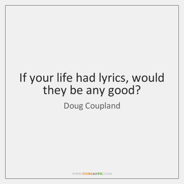 If your life had lyrics, would they be any good?