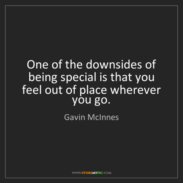 Gavin McInnes: One of the downsides of being special is that you feel...