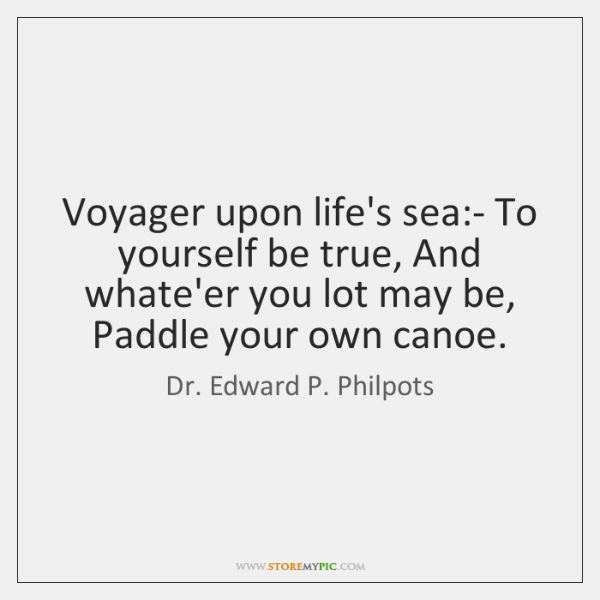 Voyager upon life's sea:- To yourself be true, And whate'er you ...