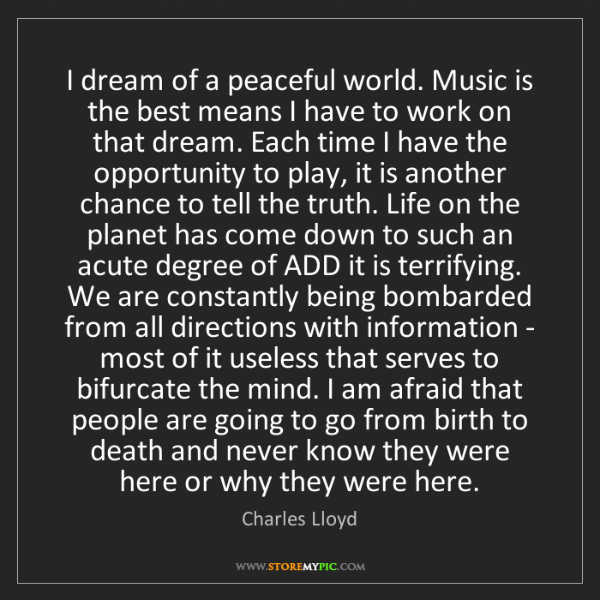 Charles Lloyd: I dream of a peaceful world. Music is the best means...