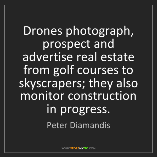 Peter Diamandis: Drones photograph, prospect and advertise real estate...