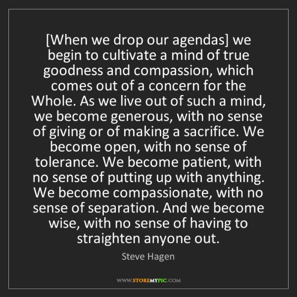 Steve Hagen: [When we drop our agendas] we begin to cultivate a mind...
