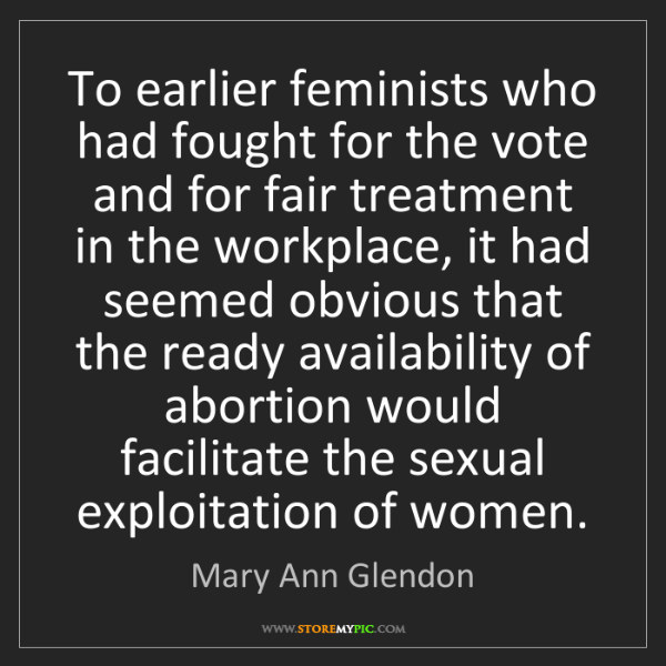 Mary Ann Glendon: To earlier feminists who had fought for the vote and...