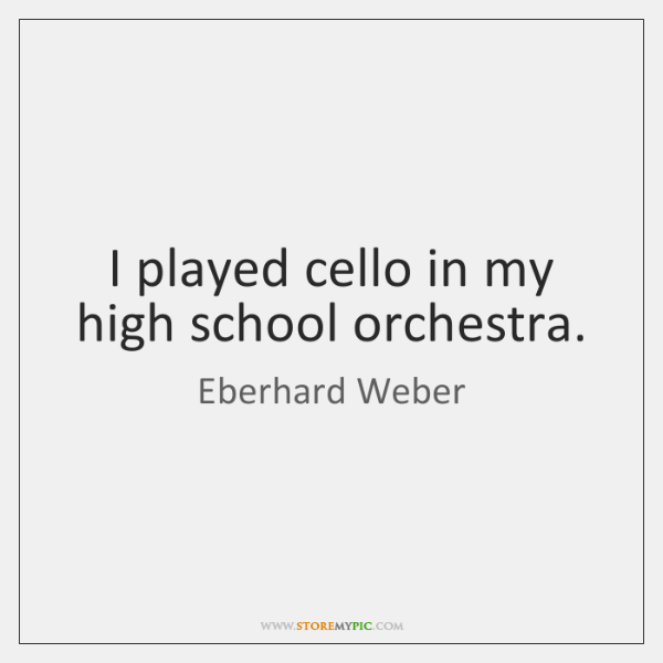 I played cello in my high school orchestra.