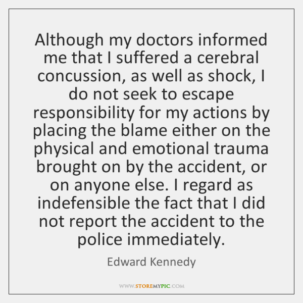 Although my doctors informed me that I suffered a cerebral concussion, as ...